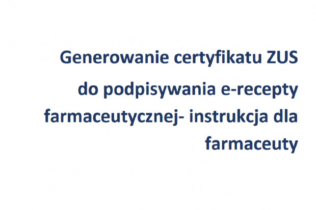 Instrukcja: jak generować certyfikat ZUS do podpisywania e-recepty farmaceutycznej